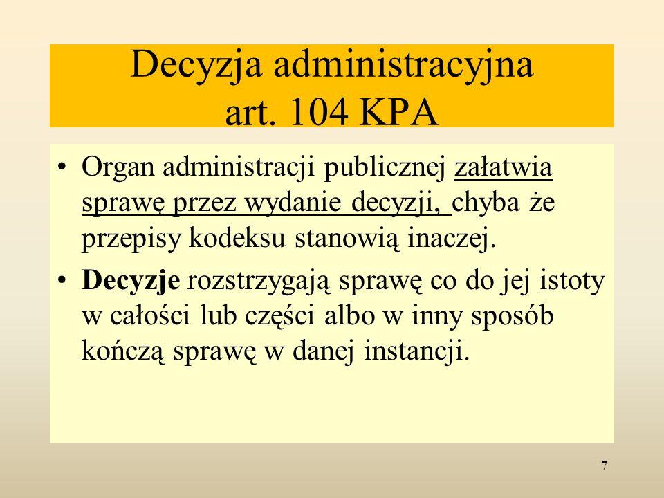Decyzja administracyjna art. 104 KPA Organ administracji publicznej załatwia sprawę przez wydanie decyzji, chyba że przepisy kodeksu stanowią inaczej.