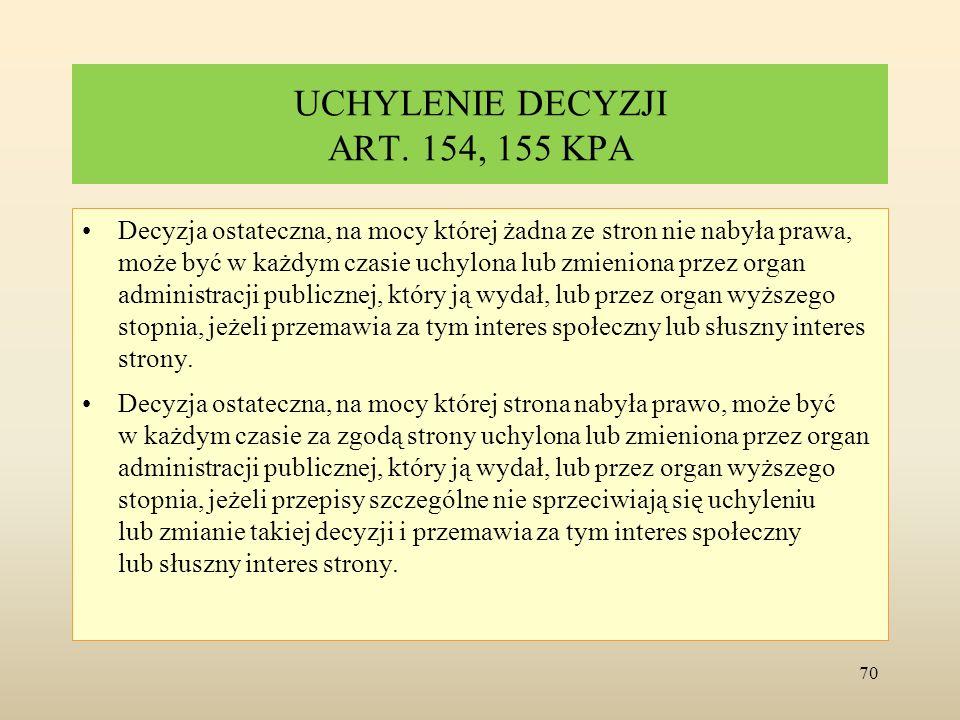 UCHYLENIE DECYZJI ART. 154, 155 KPA Decyzja ostateczna, na mocy której żadna ze stron nie nabyła prawa, może być w każdym czasie uchylona lub zmienion