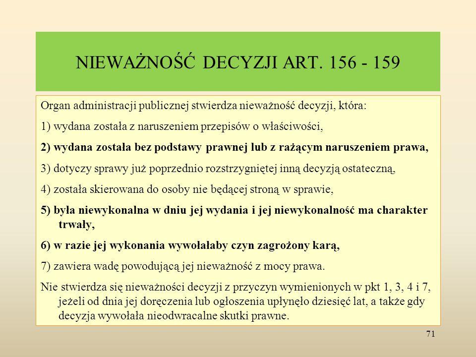 NIEWAŻNOŚĆ DECYZJI ART. 156 - 159 Organ administracji publicznej stwierdza nieważność decyzji, która: 1) wydana została z naruszeniem przepisów o właś