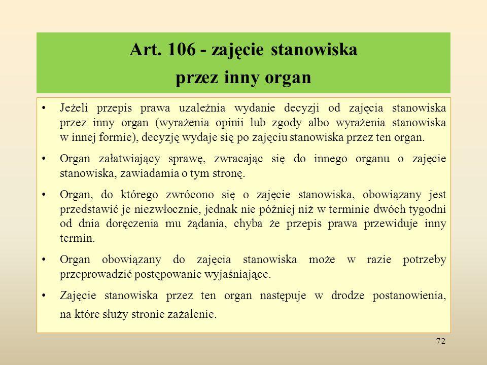 Art. 106 - zajęcie stanowiska przez inny organ Jeżeli przepis prawa uzależnia wydanie decyzji od zajęcia stanowiska przez inny organ (wyrażenia opinii