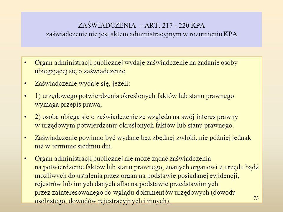 ZAŚWIADCZENIA - ART. 217 - 220 KPA zaświadczenie nie jest aktem administracyjnym w rozumieniu KPA Organ administracji publicznej wydaje zaświadczenie