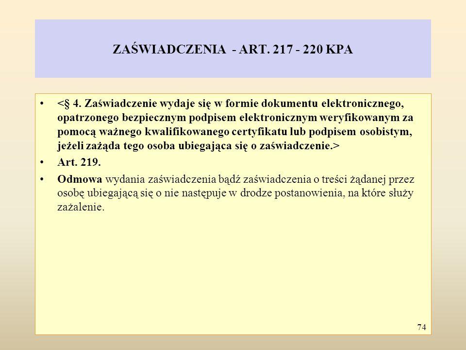 ZAŚWIADCZENIA - ART. 217 - 220 KPA Art. 219. Odmowa wydania zaświadczenia bądź zaświadczenia o treści żądanej przez osobę ubiegającą się o nie następu