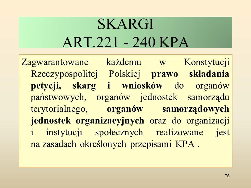 SKARGI ART.221 - 240 KPA Zagwarantowane każdemu w Konstytucji Rzeczypospolitej Polskiej prawo składania petycji, skarg i wniosków do organów państwowy