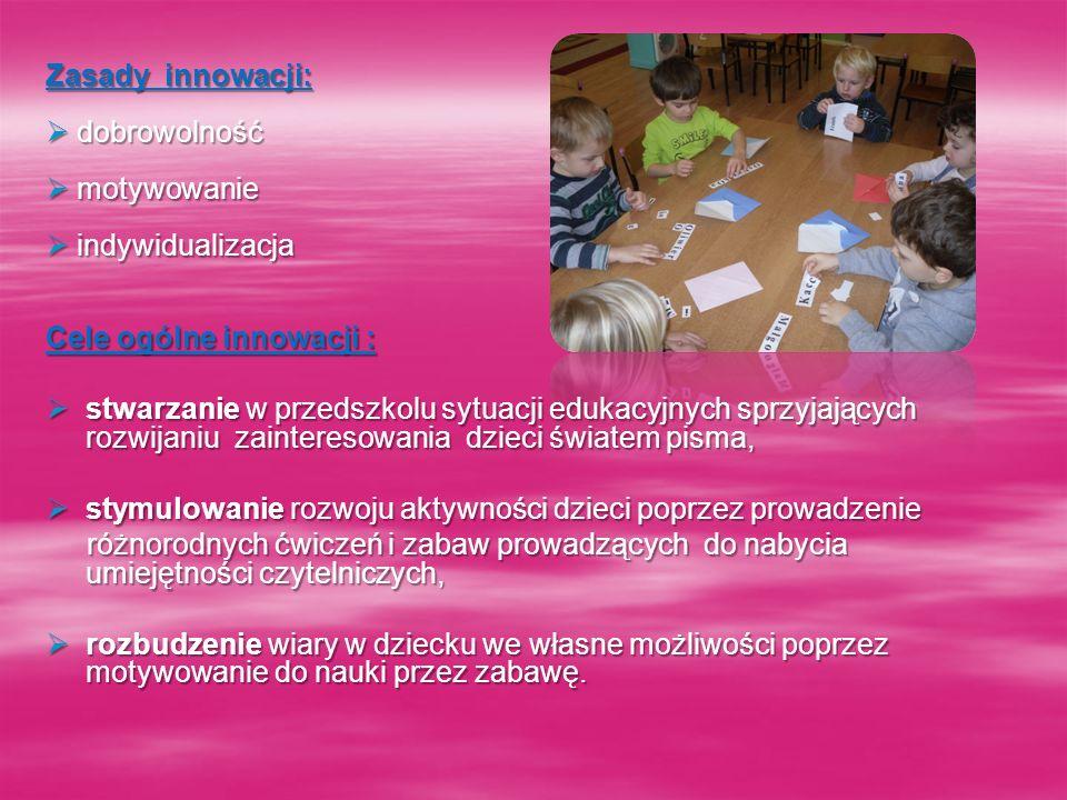 Zasady innowacji: dobrowolność dobrowolność motywowanie motywowanie indywidualizacja indywidualizacja Cele ogólne innowacji : stwarzanie w przedszkolu