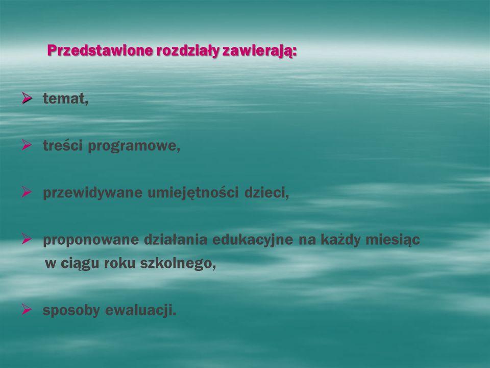 Przedstawione rozdziały zawierają: Przedstawione rozdziały zawierają: temat, treści programowe, przewidywane umiejętności dzieci, proponowane działani