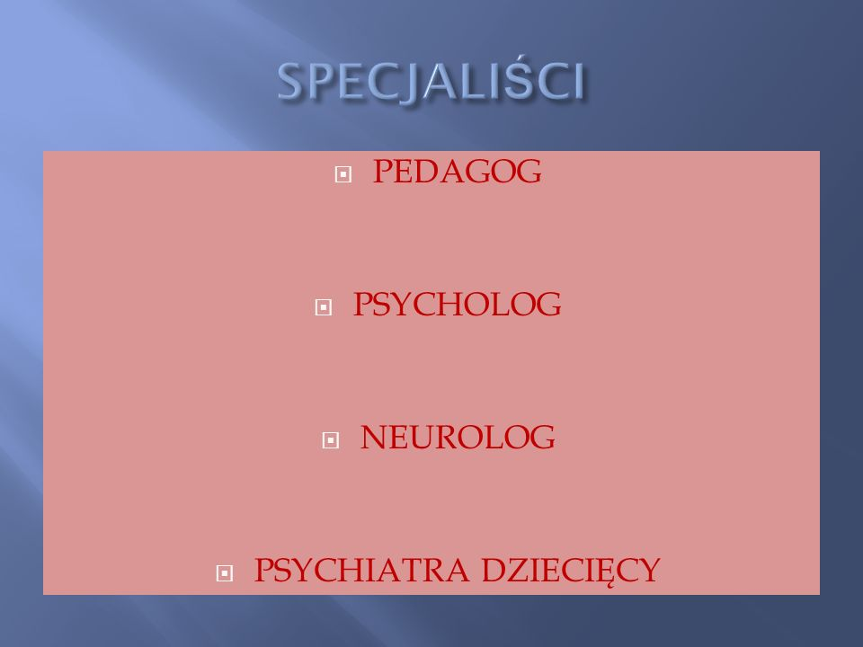 PEDAGOG PSYCHOLOG NEUROLOG PSYCHIATRA DZIECIĘCY