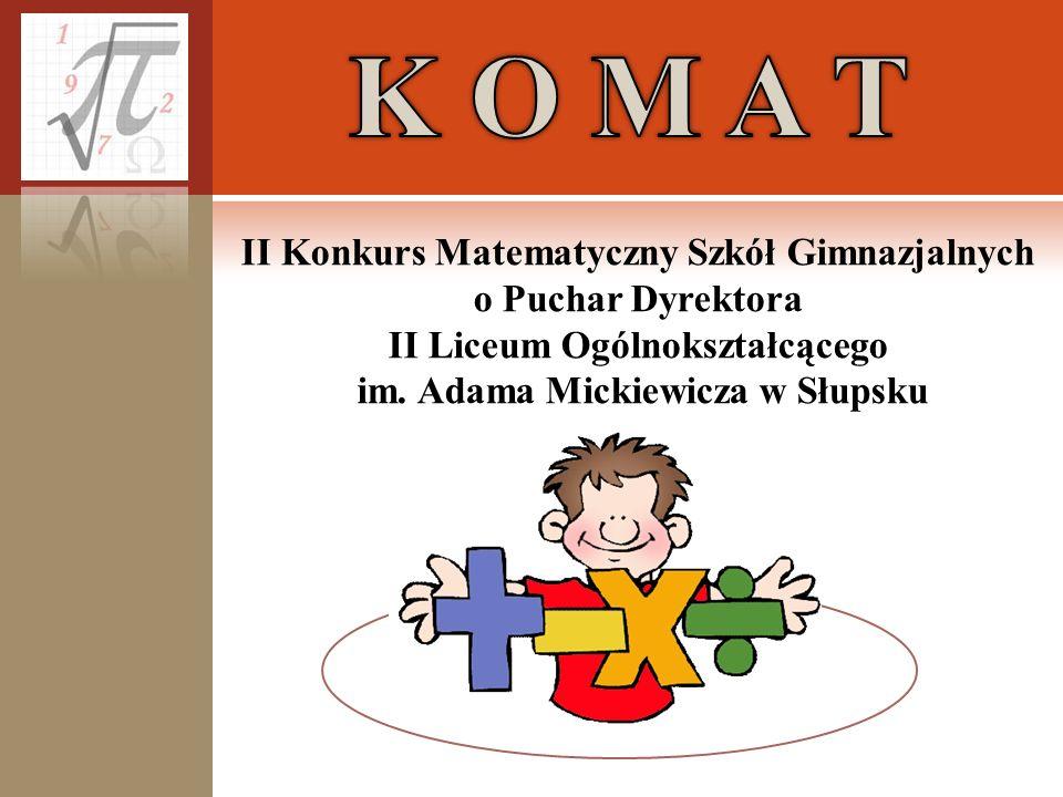 II Konkurs Matematyczny Szkół Gimnazjalnych o Puchar Dyrektora II Liceum Ogólnokształcącego im. Adama Mickiewicza w Słupsku