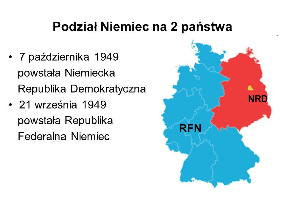 Podział Niemiec na 2 państwa 7 października 1949 powstała Niemiecka Republika Demokratyczna 21 września 1949 powstała Republika Federalna Niemiec NRD