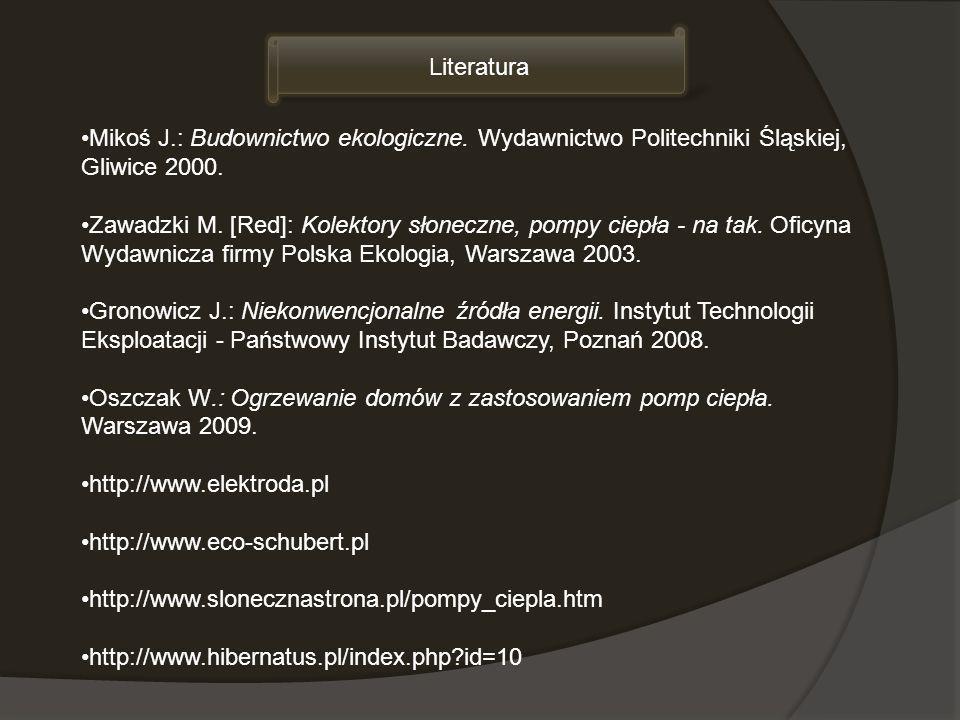 Literatura Mikoś J.: Budownictwo ekologiczne. Wydawnictwo Politechniki Śląskiej, Gliwice 2000. Zawadzki M. [Red]: Kolektory słoneczne, pompy ciepła -