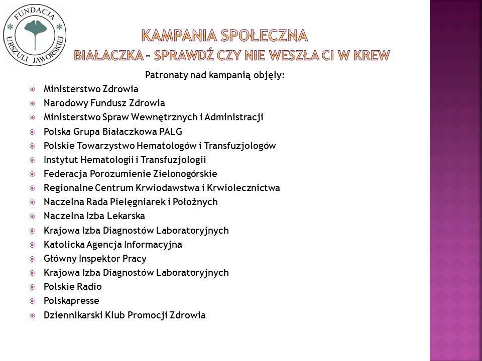 Patronaty nad kampanią objęły: Ministerstwo Zdrowia Narodowy Fundusz Zdrowia Ministerstwo Spraw Wewnętrznych i Administracji Polska Grupa Białaczkowa