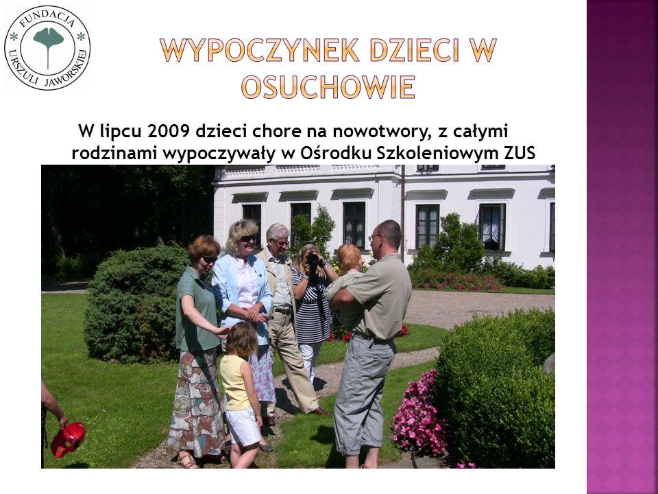 W lipcu 2009 dzieci chore na nowotwory, z całymi rodzinami wypoczywały w Ośrodku Szkoleniowym ZUS