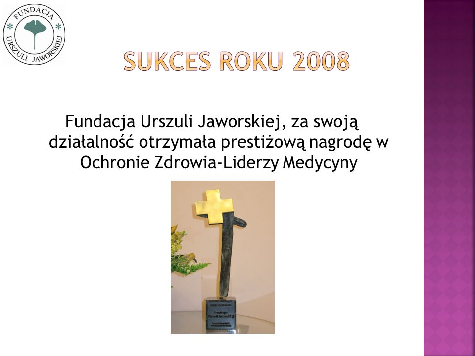 Fundacja Urszuli Jaworskiej, za swoją działalność otrzymała prestiżową nagrodę w Ochronie Zdrowia-Liderzy Medycyny