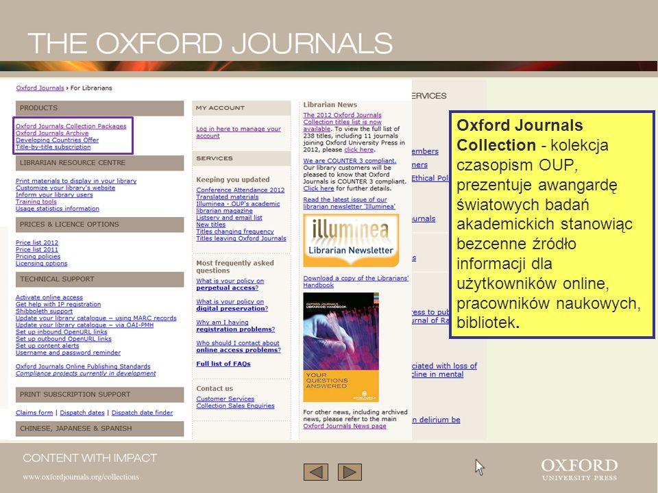 Niniejsza prezentacja opisuje Oxford Journals Collection. Podaje krótką charakterystykę kolekcji Oxford Journals oraz mówi o sposobach wyszukiwania in