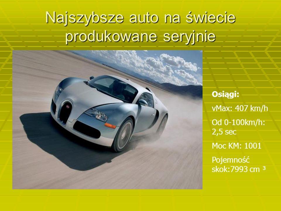 Najszybsze auto na świecie produkowane seryjnie Osiągi: vMax: 407 km/h Od 0-100km/h: 2,5 sec Moc KM: 1001 Pojemność skok:7993 cm ³