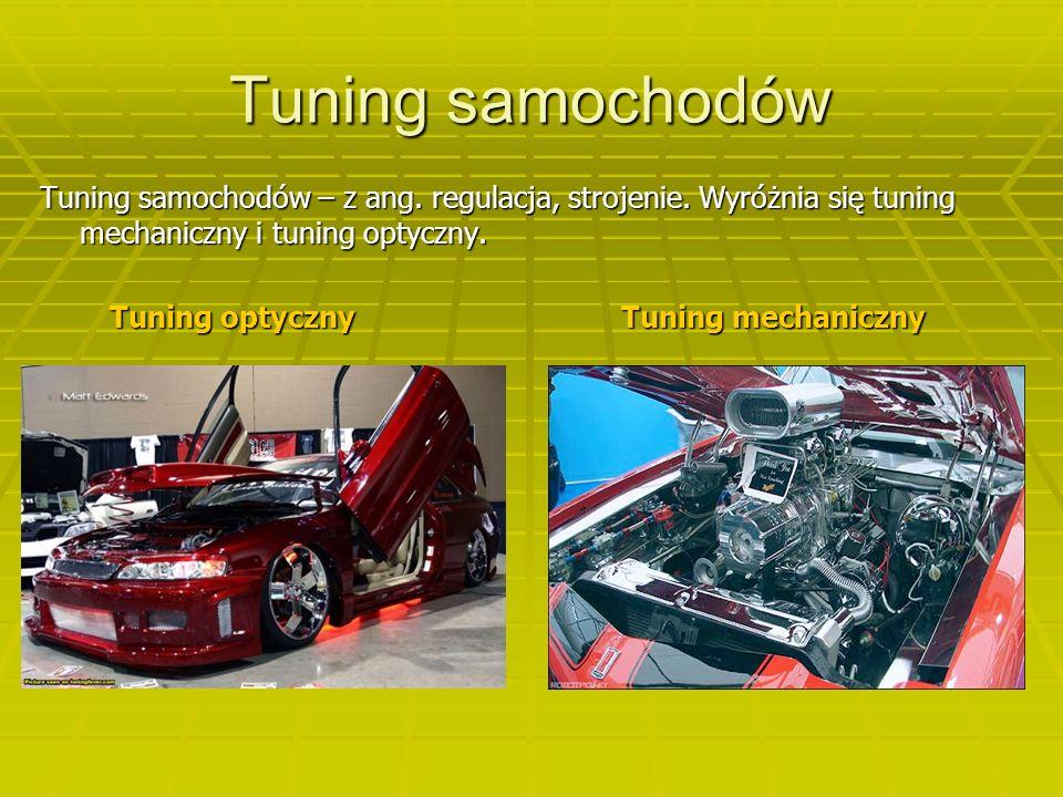 Tuning samochodów Tuning samochodów – z ang.regulacja, strojenie.