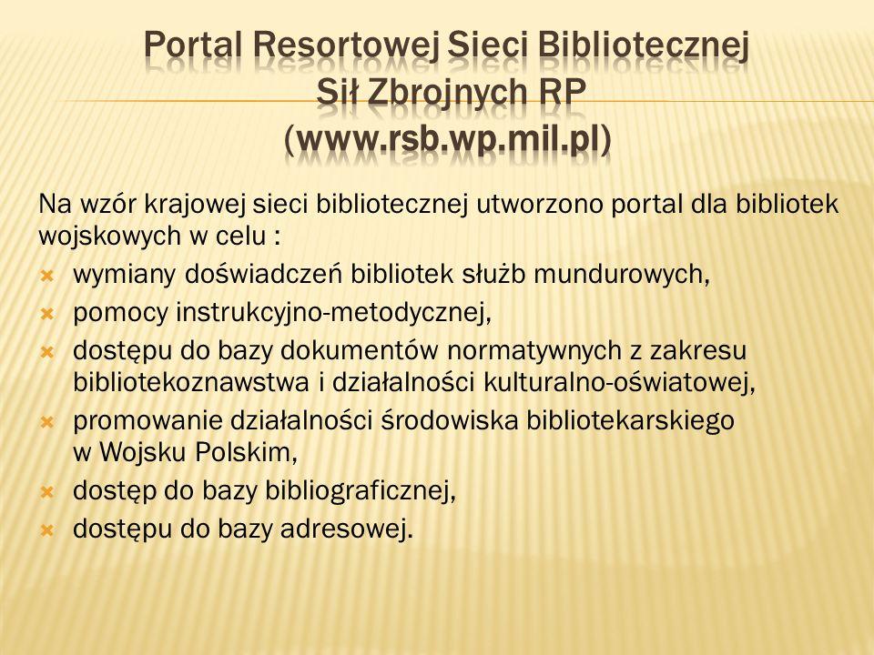 Na wzór krajowej sieci bibliotecznej utworzono portal dla bibliotek wojskowych w celu : wymiany doświadczeń bibliotek służb mundurowych, pomocy instru