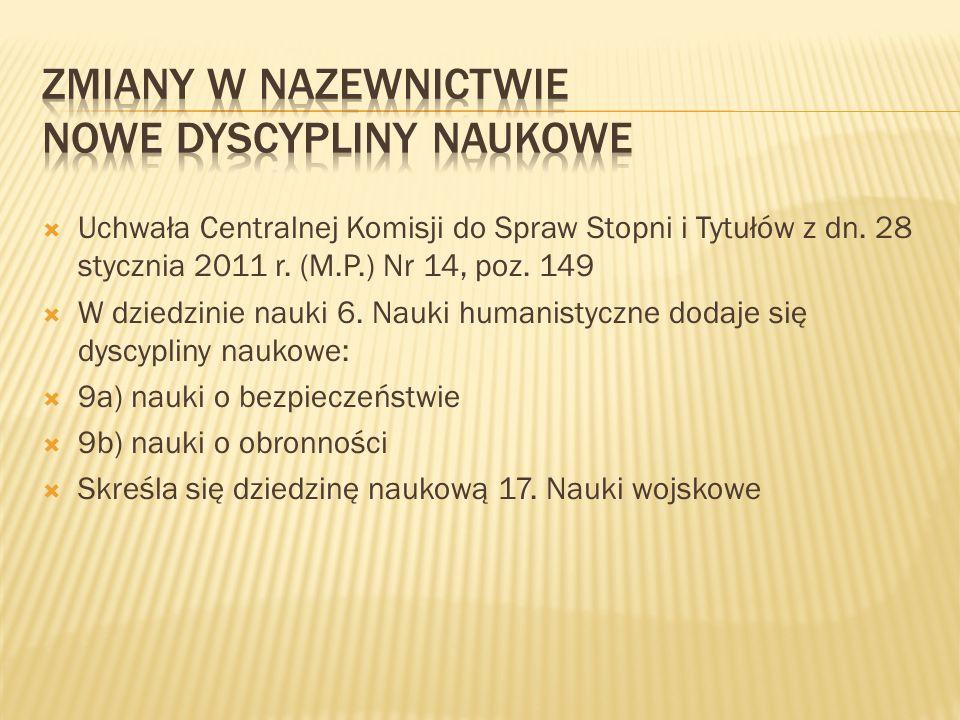 Uchwała Centralnej Komisji do Spraw Stopni i Tytułów z dn. 28 stycznia 2011 r. (M.P.) Nr 14, poz. 149 W dziedzinie nauki 6. Nauki humanistyczne dodaje