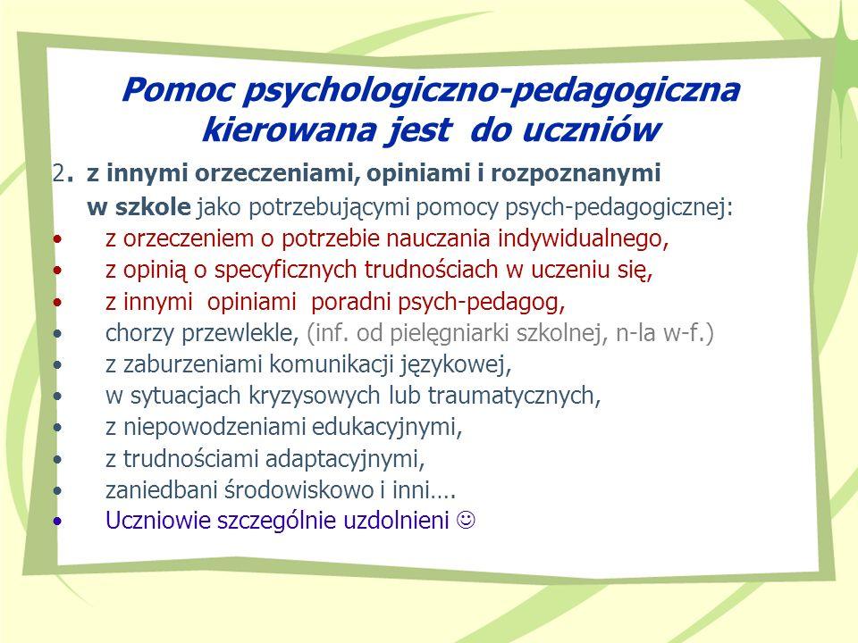 Pomoc psychologiczno-pedagogiczna kierowana jest do uczniów 2. z innymi orzeczeniami, opiniami i rozpoznanymi w szkole jako potrzebującymi pomocy psyc