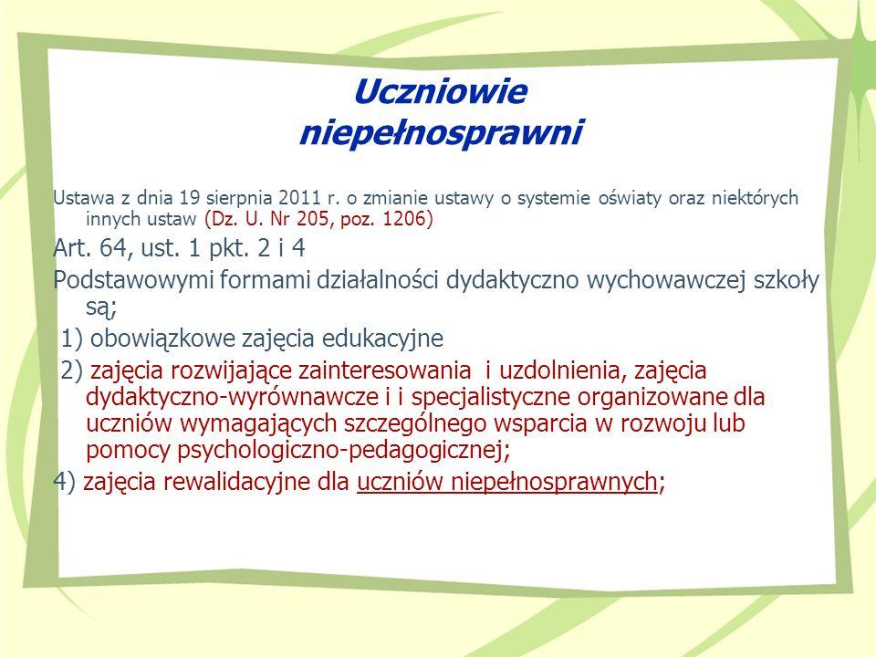 Uczniowie niepełnosprawni Ustawa z dnia 19 sierpnia 2011 r. o zmianie ustawy o systemie oświaty oraz niektórych innych ustaw (Dz. U. Nr 205, poz. 1206
