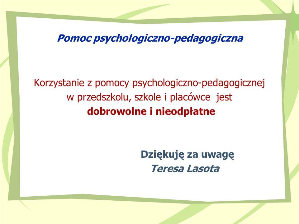 Pomoc psychologiczno-pedagogiczna Korzystanie z pomocy psychologiczno-pedagogicznej w przedszkolu, szkole i placówce jest dobrowolne i nieodpłatne Dzi
