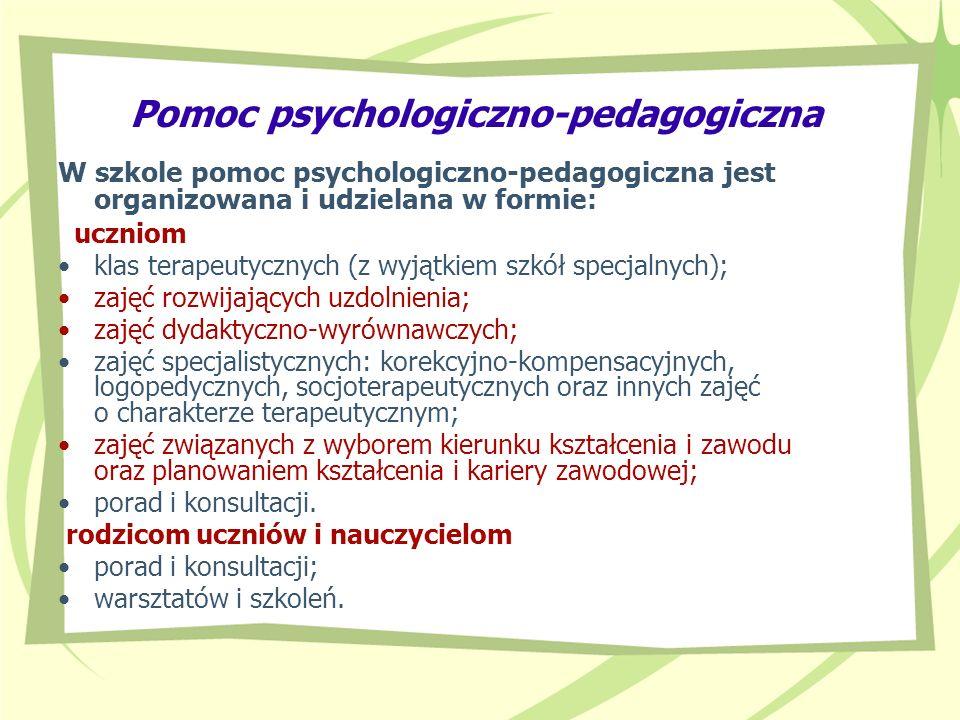 Pomoc psychologiczno-pedagogiczna W szkole pomoc psychologiczno-pedagogiczna jest organizowana i udzielana w formie: uczniom klas terapeutycznych (z w