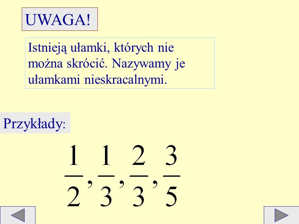 Aby skrócić ułamek zwykły należy podzielić licznik i mianownik ułamka przez tę samą liczbę różną od zera. Przykład: =