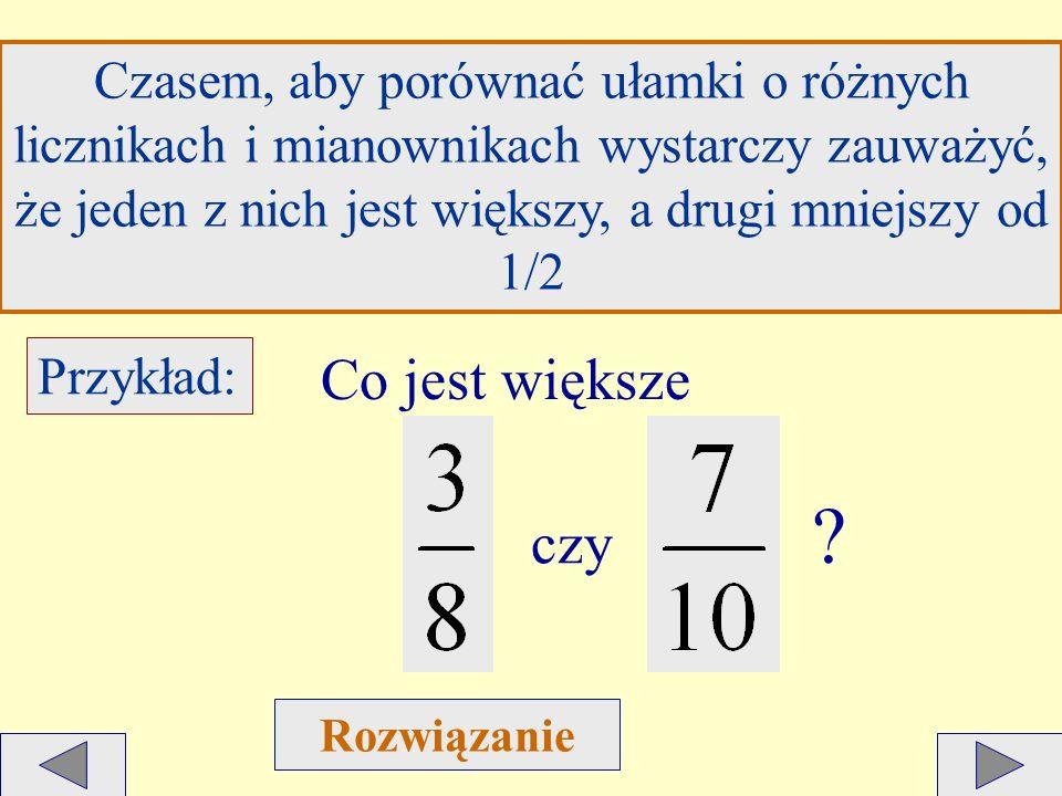 Przykład 2: Co jest większe czy ? Rozwiązanie: >