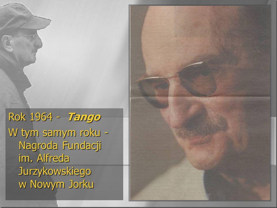 Rok 1964 - Tango W tym samym roku - Nagroda Fundacji im. Alfreda Jurzykowskiego w Nowym Jorku