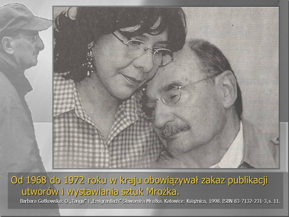 Od 1968 do 1972 roku w kraju obowiązywał zakaz publikacji utworów i wystawiania sztuk Mrożka. Barbara Gutkowska: O Tangu i Emigrantach Sławomira Mrożk
