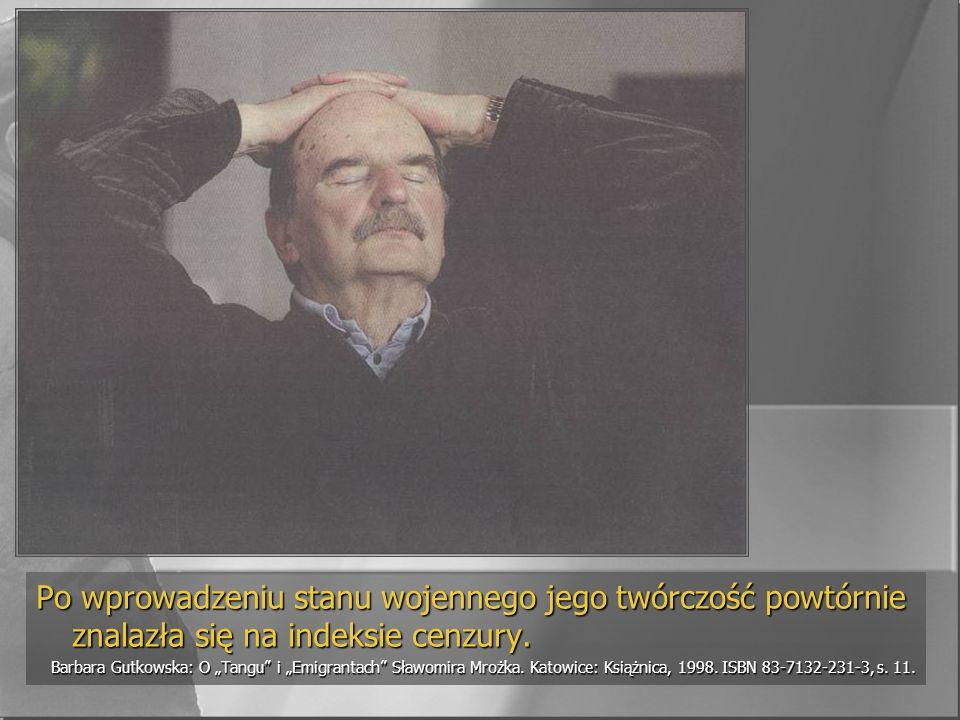 Po wprowadzeniu stanu wojennego jego twórczość powtórnie znalazła się na indeksie cenzury. Barbara Gutkowska: O Tangu i Emigrantach Sławomira Mrożka.