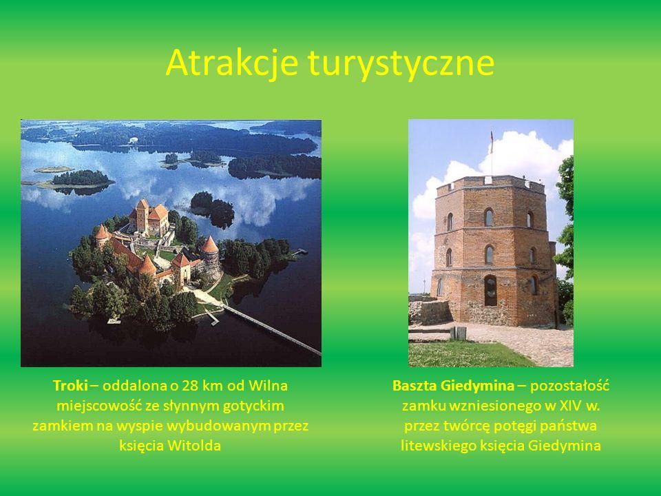 Atrakcje turystyczne Troki – oddalona o 28 km od Wilna miejscowość ze słynnym gotyckim zamkiem na wyspie wybudowanym przez księcia Witolda Baszta Giedymina – pozostałość zamku wzniesionego w XIV w.