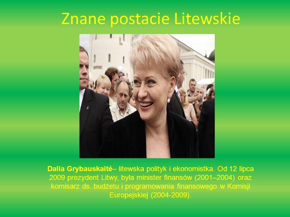 Znane postacie Litewskie Dalia Grybauskaitė– litewska polityk i ekonomistka.
