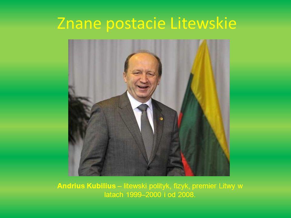 Znane postacie Litewskie Andrius Kubilius – litewski polityk, fizyk, premier Litwy w latach 1999–2000 i od 2008.