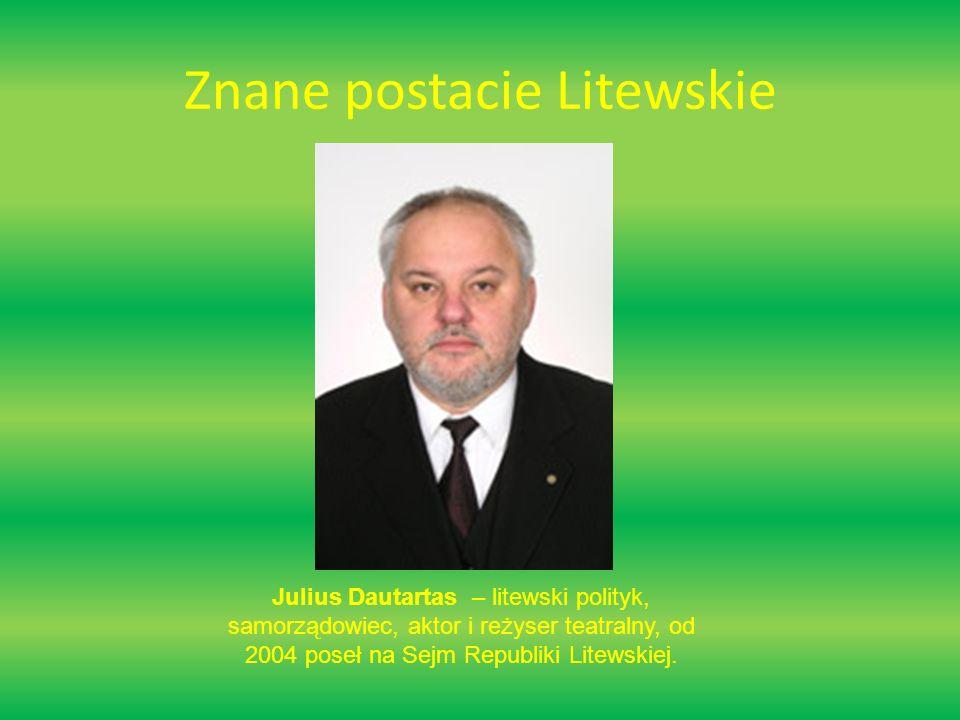Znane postacie Litewskie Julius Dautartas – litewski polityk, samorządowiec, aktor i reżyser teatralny, od 2004 poseł na Sejm Republiki Litewskiej.