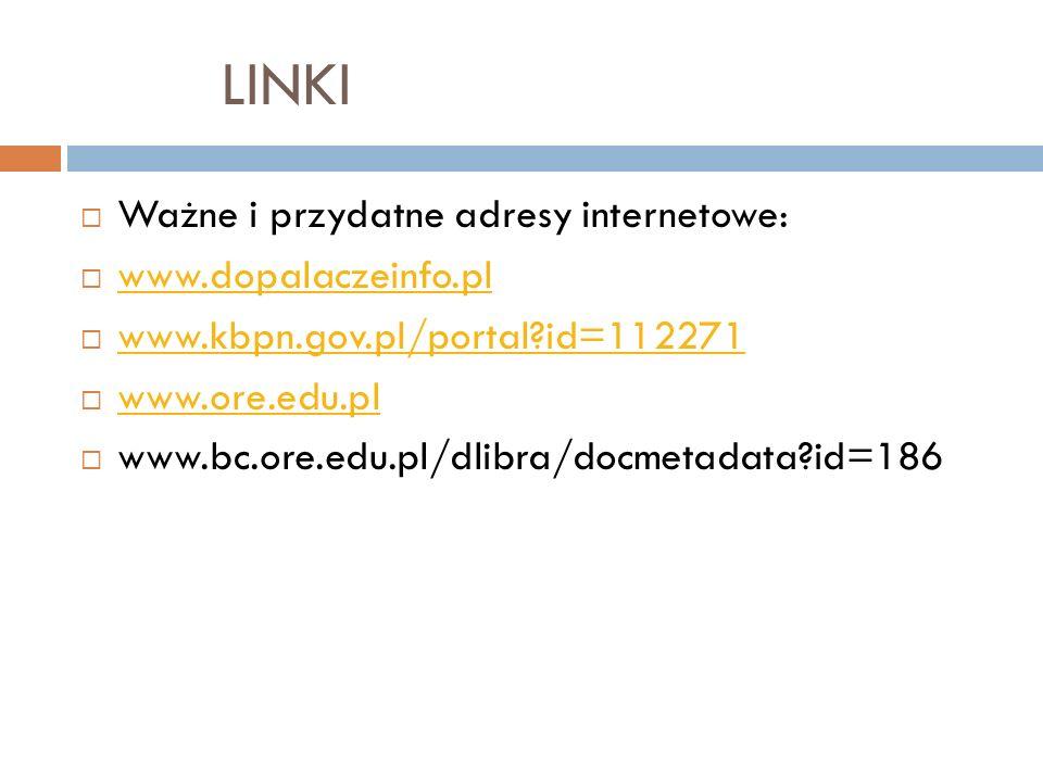 LINKI Ważne i przydatne adresy internetowe: www.dopalaczeinfo.pl www.kbpn.gov.pl/portal?id=112271 www.ore.edu.pl www.bc.ore.edu.pl/dlibra/docmetadata?