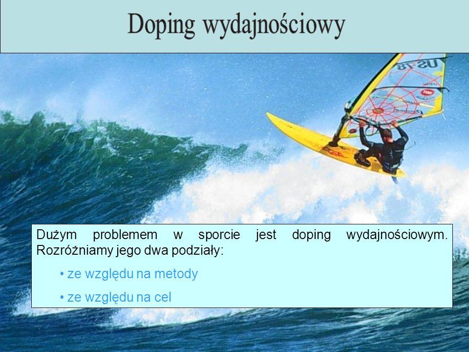 Dużym problemem w sporcie jest doping wydajnościowym. Rozróżniamy jego dwa podziały: ze względu na metody ze względu na cel
