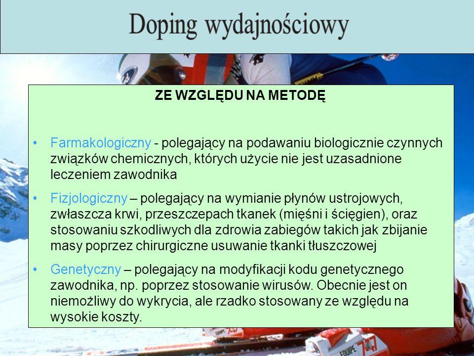 ZE WZGLĘDU NA CEL Doping siłowy – którego celem jest osiągnięcie jak największego przyrostu masy mięśniowej zawodnika Doping wytrzymałościowy - którego celem jest trwałe zwiększenie zdolności organizmu do znoszenia długotrwałego, intensywnego wysiłku fizycznego.