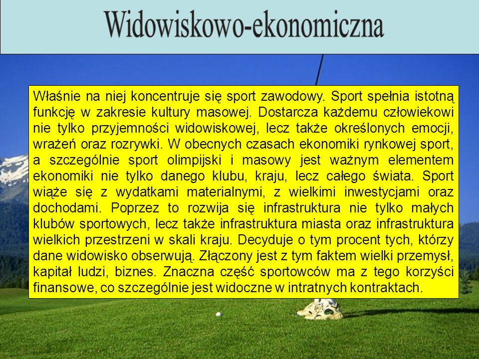Właśnie na niej koncentruje się sport zawodowy. Sport spełnia istotną funkcję w zakresie kultury masowej. Dostarcza każdemu człowiekowi nie tylko przy
