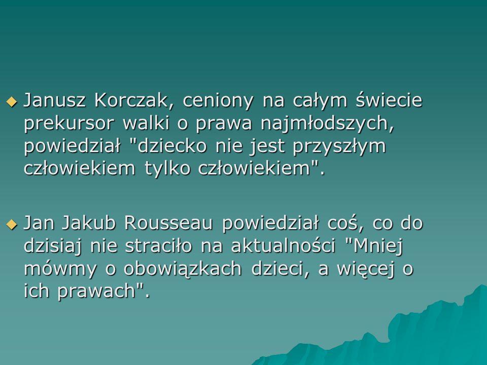 Janusz Korczak, ceniony na całym świecie prekursor walki o prawa najmłodszych, powiedział