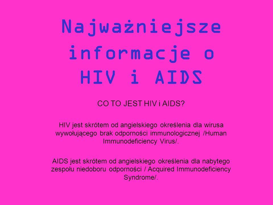Najważniejsze informacje o HIV i AIDS CO TO JEST HIV i AIDS? HIV jest skrótem od angielskiego określenia dla wirusa wywołującego brak odporności immun