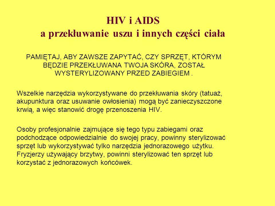 HIV i AIDS a przekłuwanie uszu i innych części ciała PAMIĘTAJ, ABY ZAWSZE ZAPYTAĆ, CZY SPRZĘT, KTÓRYM BĘDZIE PRZEKŁUWANA TWOJA SKÓRA, ZOSTAŁ WYSTERYLI