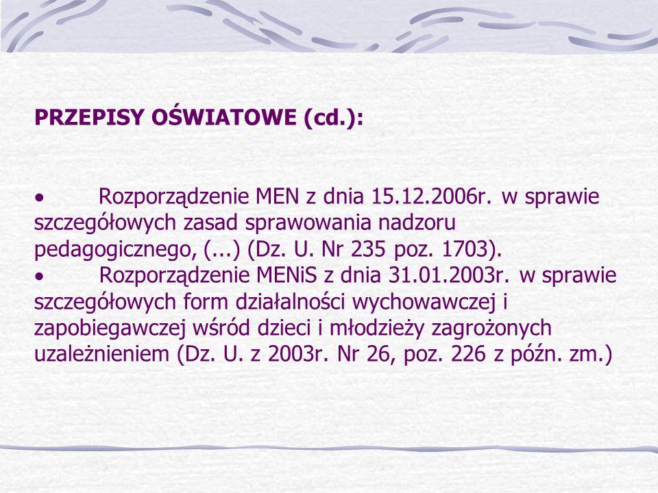 PRZEPISY OŚWIATOWE (cd.): Rozporządzenie MEN z dnia 15.12.2006r. w sprawie szczegółowych zasad sprawowania nadzoru pedagogicznego, (...) (Dz. U. Nr 23