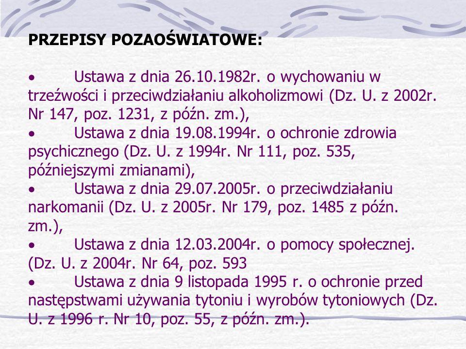 PRZEPISY POZAOŚWIATOWE: Ustawa z dnia 26.10.1982r. o wychowaniu w trzeźwości i przeciwdziałaniu alkoholizmowi (Dz. U. z 2002r. Nr 147, poz. 1231, z pó