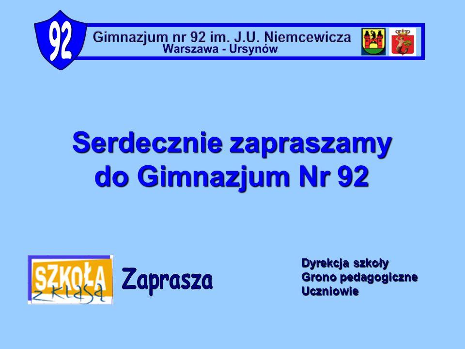 Serdecznie zapraszamy do Gimnazjum Nr 92 Dyrekcja szkoły Grono pedagogiczne Uczniowie