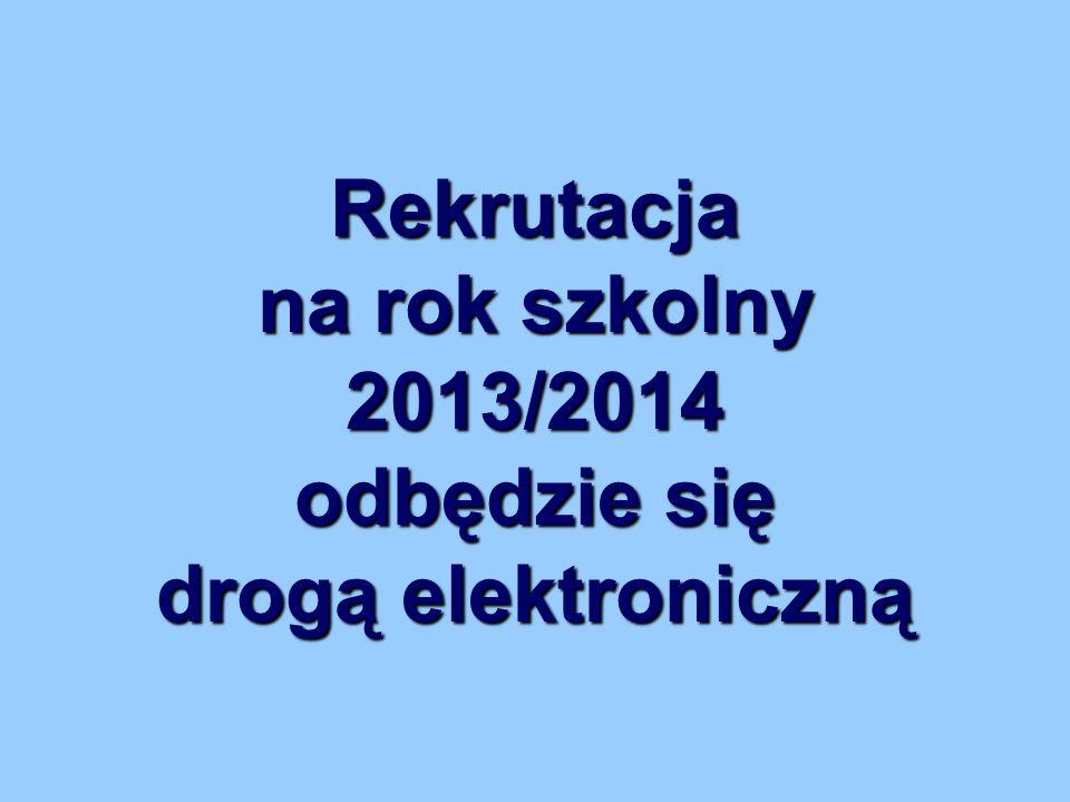 Rekrutacja na rok szkolny 2013/2014 odbędzie się drogą elektroniczną