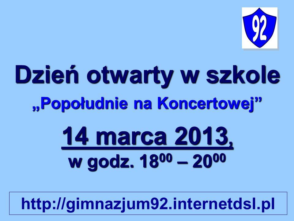 Dzień otwarty w szkole Popołudnie na Koncertowej 14 marca 2013, w godz. 18 00 – 20 00 http://gimnazjum92.internetdsl.pl