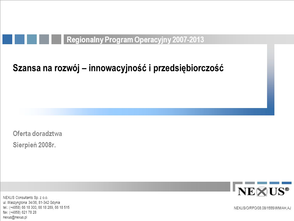 Regionalny Program Operacyjny 2007-2013 NEXUS/O/RPO/08.08/1555/WM/AH,AJ 2 Wprowadzenie W odpowiedzi na rosnące zainteresowanie naszych klientów rozwinęliśmy działalność w zakresie pozyskiwania środków z funduszy UE.