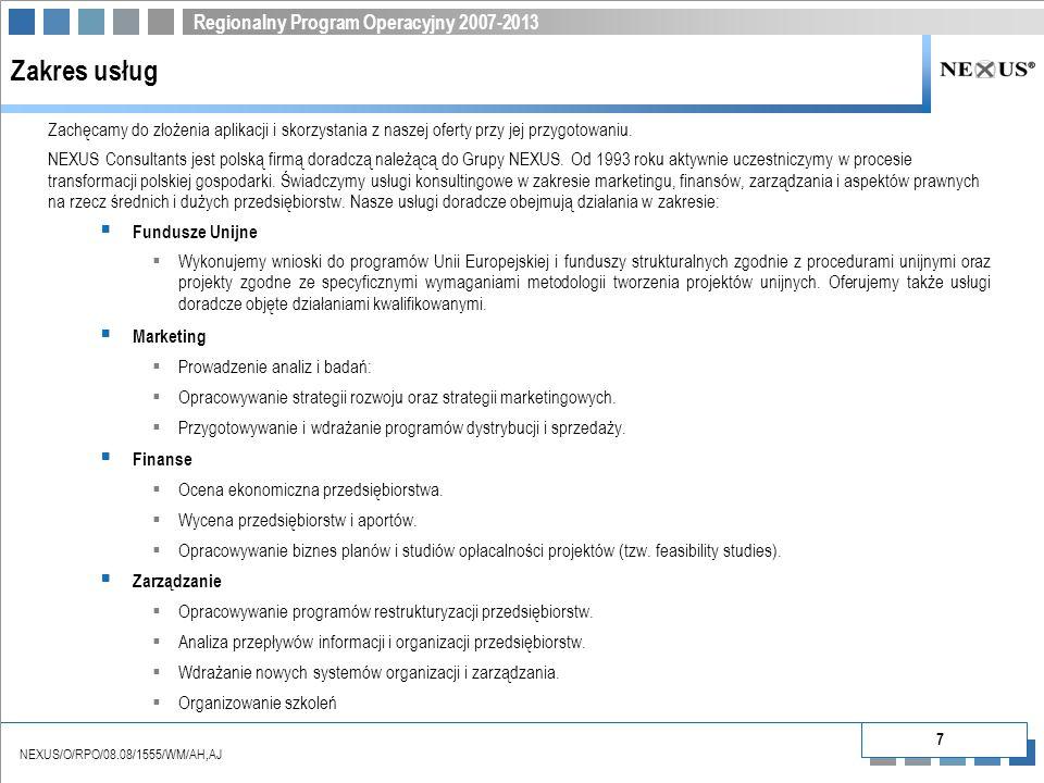 Regionalny Program Operacyjny 2007-2013 NEXUS/O/RPO/08.08/1555/WM/AH,AJ Zakres usług Zachęcamy do złożenia aplikacji i skorzystania z naszej oferty przy jej przygotowaniu.