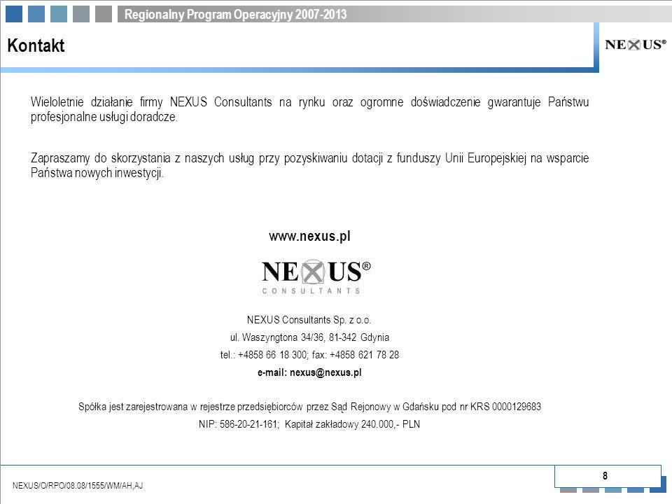 Regionalny Program Operacyjny 2007-2013 NEXUS/O/RPO/08.08/1555/WM/AH,AJ Kontakt Wieloletnie działanie firmy NEXUS Consultants na rynku oraz ogromne doświadczenie gwarantuje Państwu profesjonalne usługi doradcze.
