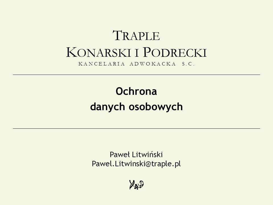 T RAPLE K ONARSKI I P ODRECKI K A N C E L A R I A A D W O K A C K A S. C. Ochrona danych osobowych Paweł Litwiński Pawel.Litwinski@traple.pl